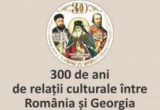 300 de ani de relaţii culturale România – Georgia, celebrați printr-o expoziție dedicată, la MNAR